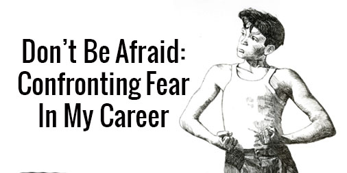 Confronting Fear in My Career
